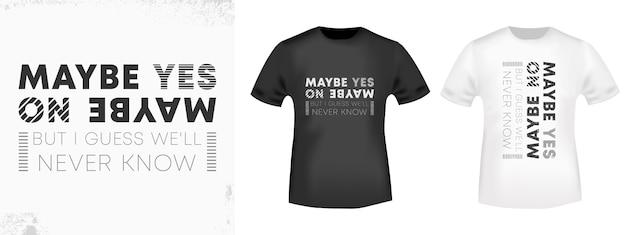 Vielleicht ja, vielleicht nein - t-shirt drucken