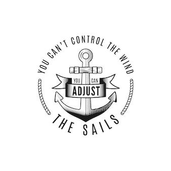 Vintage fernweh-print-design im nautischen stil für t-shirt, logos oder abzeichen. sie können den wind nicht kontrollieren, sie können die typografie der segel mit anker-, sea-style-t-shirt anpassen. lagervektor isoliert.
