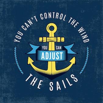 Vintage fernweh-print-design im nautischen stil für t-shirt, logos oder abzeichen. sie können den wind nicht kontrollieren, sie können die typografie der segel mit anker-, sea-style-t-shirt anpassen. vektorillustration auf lager.