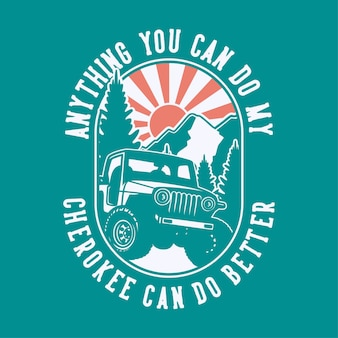 Vintage-slogan-typografie alles, was sie tun können, kann mein cherokee für das t-shirt-design besser machen