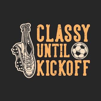 Vintage slogan typografie edel bis zum anpfiff für t-shirt design