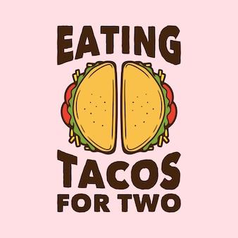 Vintage slogan typografie essen tacos für zwei