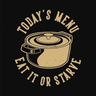 Vintage-slogan-typografie heutige speisekarte essen oder verhungern für t-shirt-design