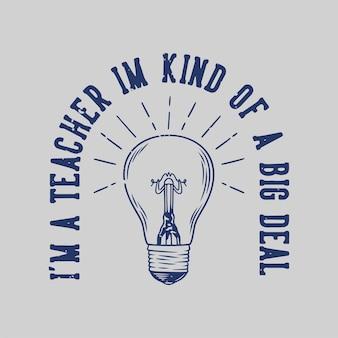 Vintage-slogan-typografie, ich bin ein lehrer, ich bin eine große sache für das t-shirt-design