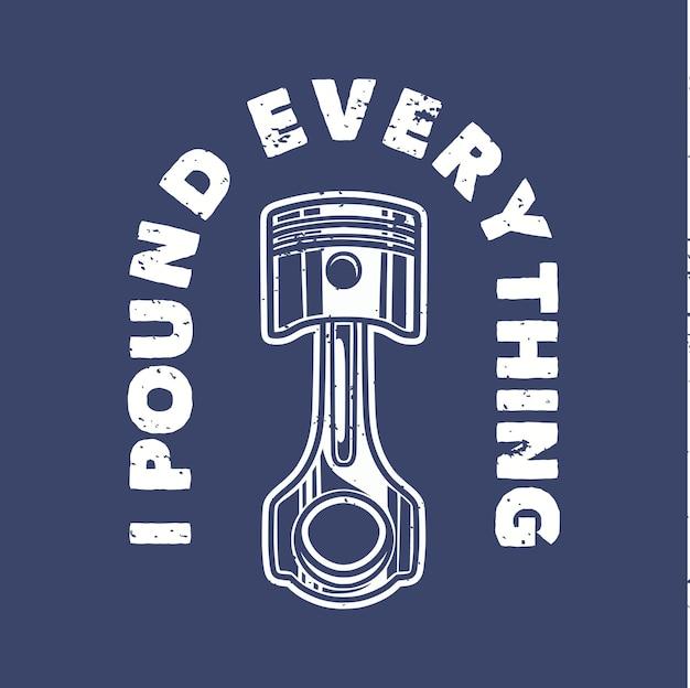 Vintage slogan typografie ich hämmere alles für t-shirt design