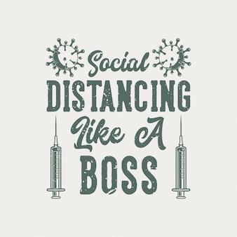 Vintage-slogan-typografie soziale distanzierung wie ein boss für t-scheiß-design