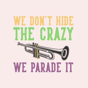 Vintage slogan typografie wir verstecken nicht die verrückten, die wir für t-shirt design vorführen