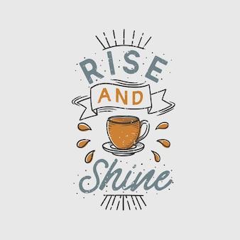Vintage typografie steigen und glänzen mit kaffeeillustration