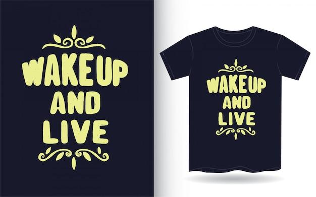 Wachen sie auf und leben sie hand gezeichnete typografie für t-shirt