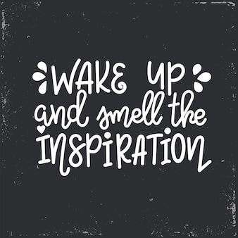 Wachen sie auf und riechen sie den inspirationsbeschriftungsmotiv