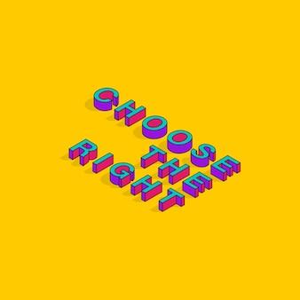 Wählen sie den richtigen isometrischen 3d-font-motivationszitate pop-art-typografie-schriftzug-vektor