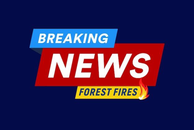Waldbrände, die nachrichten schlagzeilenschablone flache logoschablone brechen, lokalisierte vektorillustration auf