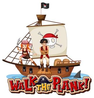 Walk the plank schriftbanner mit einem piratenmann, der auf dem schiff steht