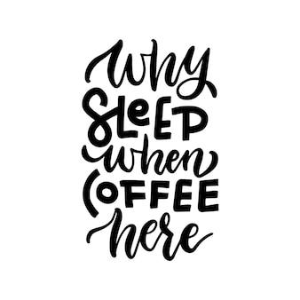 Warum schlafen, wenn kaffee hier - handgezeichnetes schriftzugzitat. kaffee zitat gut für handwerk.