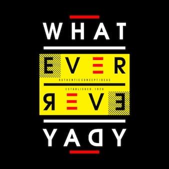 Was auch immer jeden tag wörter typografie shirt design