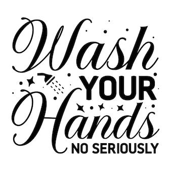 Waschen sie ihre hände nicht ernsthaft einzigartiges typografieelement premium-vektor-design