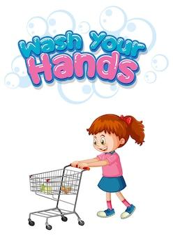 Waschen sie ihre hände schriftdesign mit einem mädchen, das am einkaufswagen steht, isoliert auf weißem hintergrund