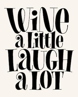 Wein ein wenig lachen viel vektor hand schriftzug typografie text für restaurant winery vineyard