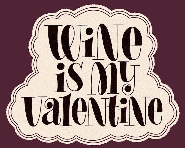 Wein ist mein valentinsgruß-handbeschriftungs-typografie-text für restaurant-weingut-weinberg-festival