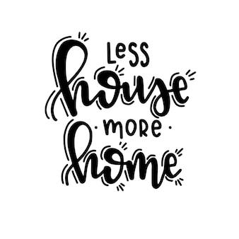 Weniger haus mehr zuhause handgezeichnetes typografieplakat. konzeptionelle handgeschriebene phrase haus und familie, handbeschriftetes kalligraphisches design. beschriftung.