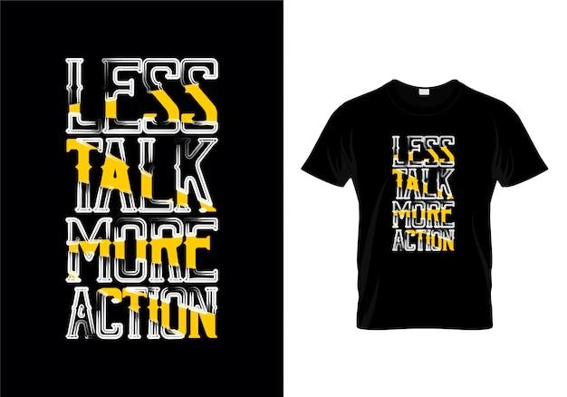 Weniger sprechen sie mehr aktions-typografie-t-shirt design