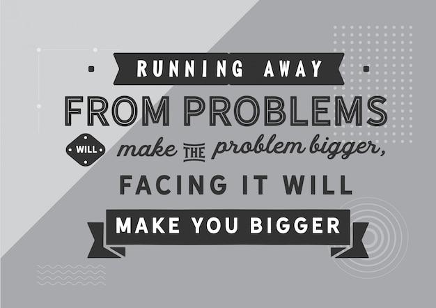 Wenn du vor problemen davonläufst, wird das problem größer, wenn du es siehst, wirst du größer