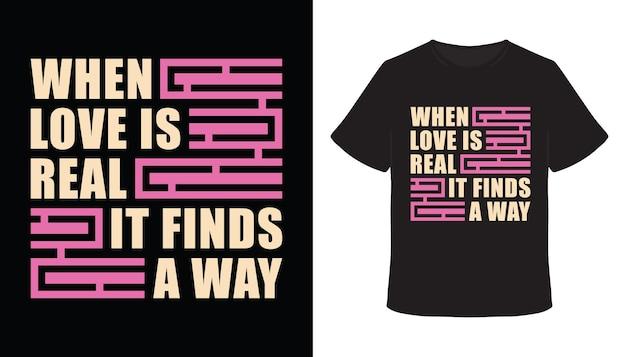 Wenn liebe echt ist, findet sie einen weg zum typografie-t-shirt-design