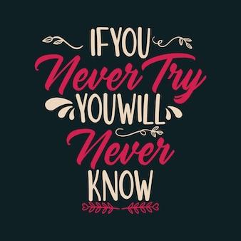 Wenn sie es niemals versuchen, werden sie es nie erfahren