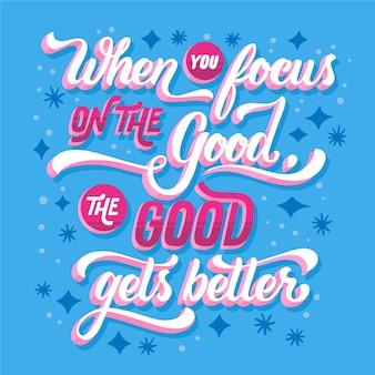 Wenn sie sich auf das gute konzentrieren, erhält das gute eine bessere botschaft