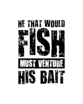 Wer fischen möchte, muss seinen köder wagen. hand gezeichnete typografie