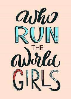 Who run the world girls - einzigartiges handgezeichnetes inspirierendes frauenpower-zitat. handschriftliche typografie-beschriftung
