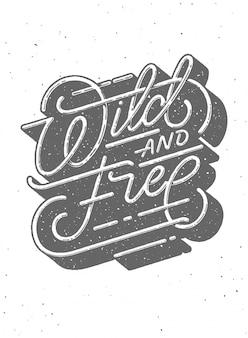 Wild und free - dunkelgrau typografisch auf einem weißen grunge-hintergrund. eps 10-datei. verwendete transparenz. illustration. vintage schriftzug für plakate, t-shirt drucke, karten, banner.