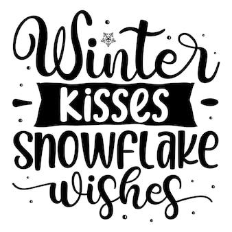 Winter küsst schneeflocke wünscht typografie premium vektor tshirt design zitat vorlage