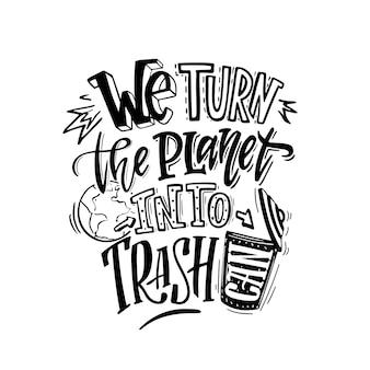 Wir machen den planeten in einen mülleimer