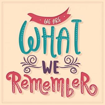 Wir sind das, woran wir uns erinnern. inspirierendes zitat.