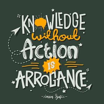 Wissen ohne handeln ist arroganz. zitat typografie schriftzug