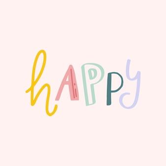 Wort glücklich bunte beschriftung