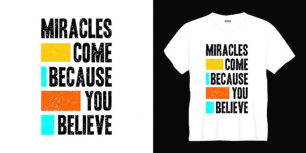 Wunder kommen, weil sie typografie t-shirt design glauben