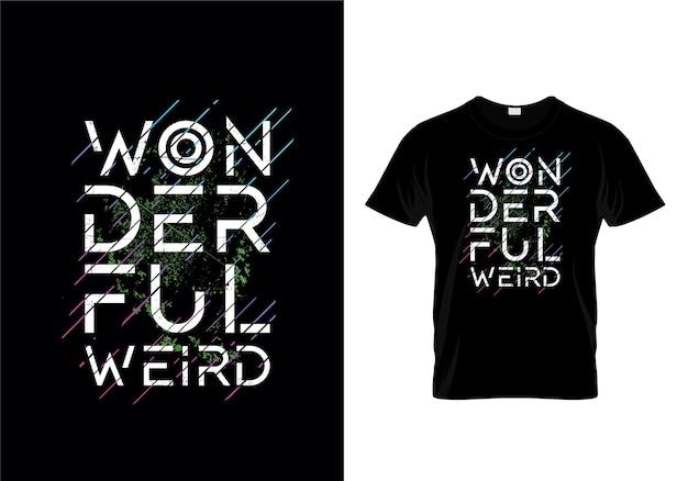 Wunderbarer sonderbarer typografie-t-shirt entwurf