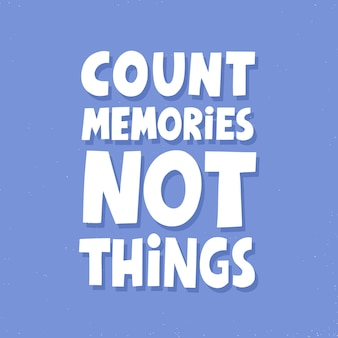 Zähle erinnerungen, nicht dinge, die zitieren. handgezeichnete vektorbeschriftung. reisekonzept für t-shirt, poster, karte.