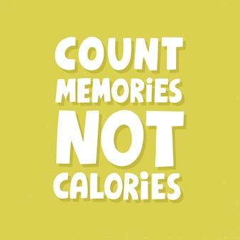 Zählen sie erinnerungen, nicht kalorienzitat. handgezeichnete vektorbeschriftung. motivationsslogan für t-shirt, poster, karte. lustiges diätkonzept