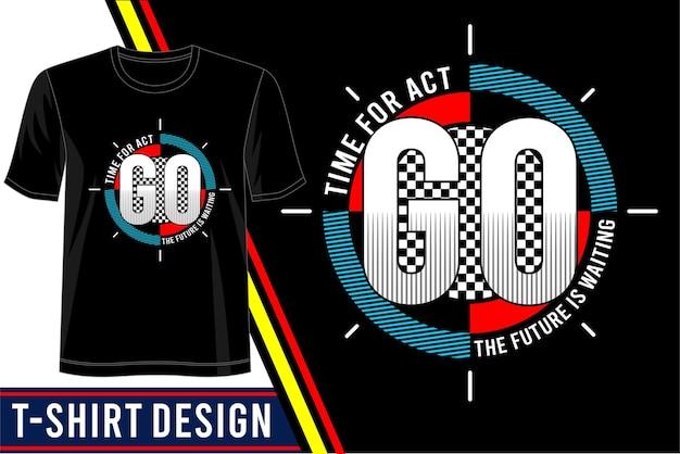 Zeit für akt t-shirt design Premium Vektoren