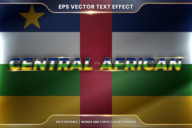 Zentralafrikanisch mit seiner nationalfliegen-wehenden flagge, bearbeitbarer texteffektstil mit farbverlaufsgoldfarbkonzept