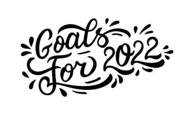 Ziele für 2022 feiertagsbeschriftung isoliert auf weißem handgezeichnetes typografisches vektordesign