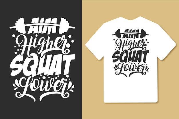 Zielen sie auf höhere kniebeugen und niedrigere typografie-fitnessstudio-workout-t-shirt-design
