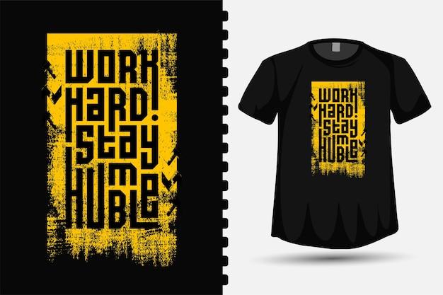 Zitat arbeit hart bleib demütig. vertikale designvorlage für trendige typografie-schriftzüge für print-t-shirt-modekleidungsplakate und -waren