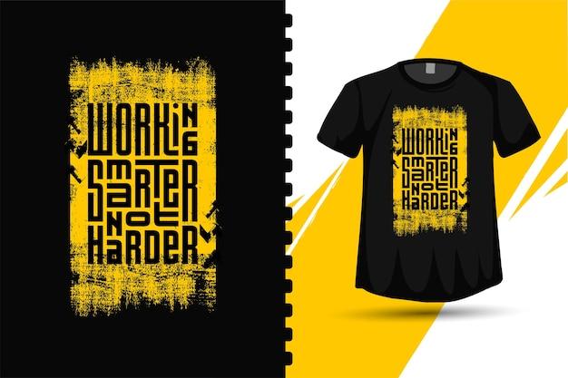 Zitat arbeiten klüger nicht härter. vertikale designvorlage für trendige typografie für print-t-shirt-modekleidungsplakate und waren