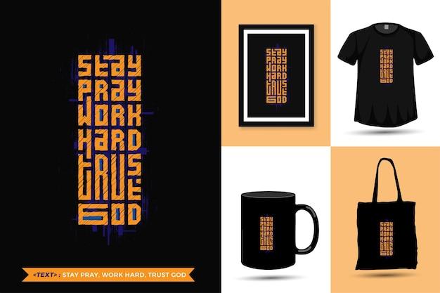 Zitat inspiration t-shirt bleib bete arbeit arbeit vertraue gott für den druck. vertikale designschablone der modernen typografie, die modekleidung, plakat, einkaufstasche, becher und waren beschriftet