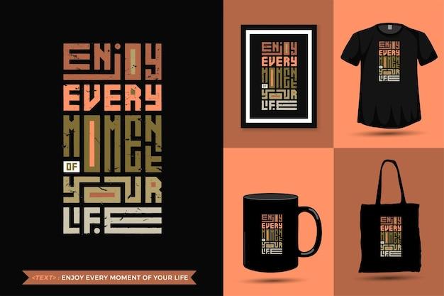 Zitat inspiration t-shirt genießen sie jeden moment ihres lebens für den druck. vertikale designschablone der modernen typografie, die modekleidung, plakat, einkaufstasche, becher und waren beschriftet