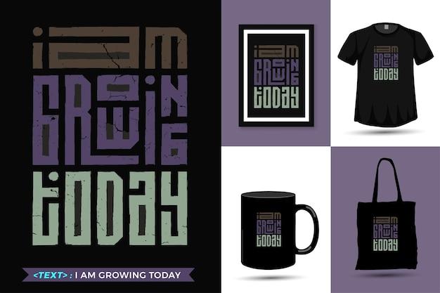 Zitat inspiration t-shirt ich wachse heute für den druck. vertikale designschablone der modernen typografie, die modekleidung, plakat, einkaufstasche, becher und waren beschriftet